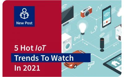5 Hot IoT Trends To Watch In 2021 And Beyond
